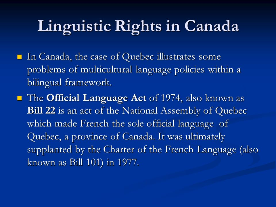 Linguistic Rights in Canada In Canada, the case of Quebec illustrates some problems of multicultural language policies within a bilingual framework.