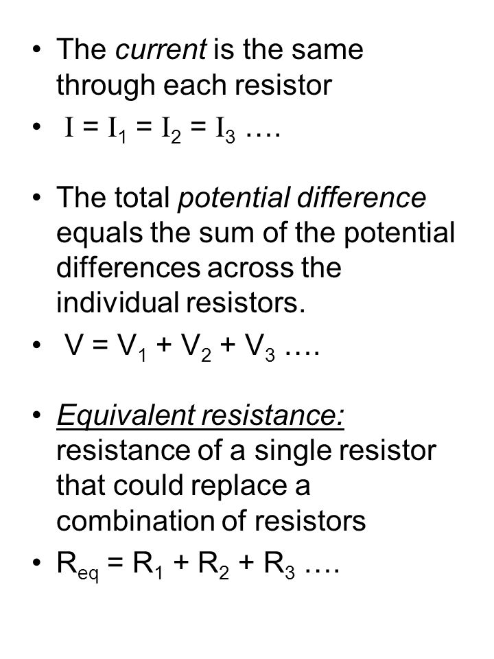 The current is the same through each resistor I = I 1 = I 2 = I 3 ….