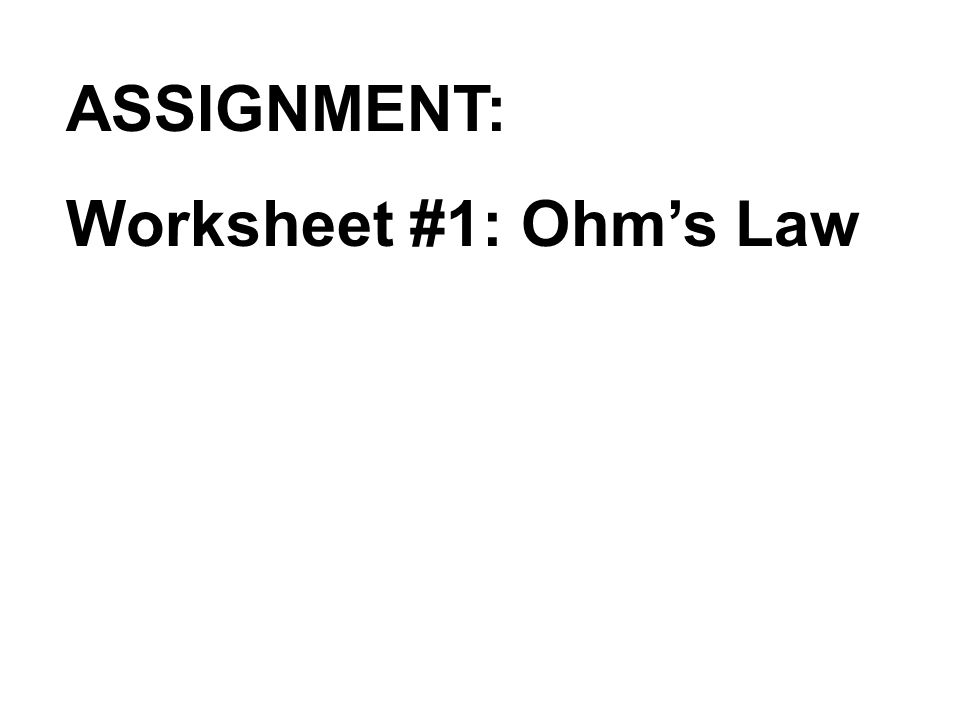 ASSIGNMENT: Worksheet #1: Ohm's Law