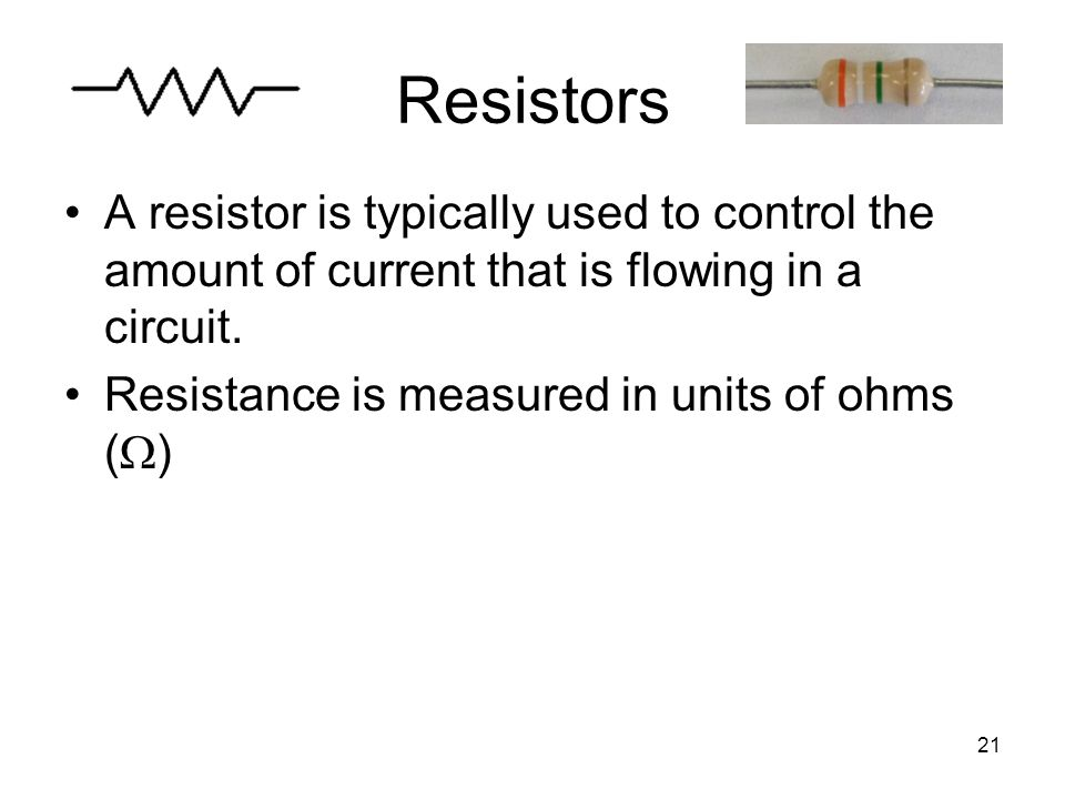 Resistors A resistor is typically used to control the amount of current that is flowing in a circuit.