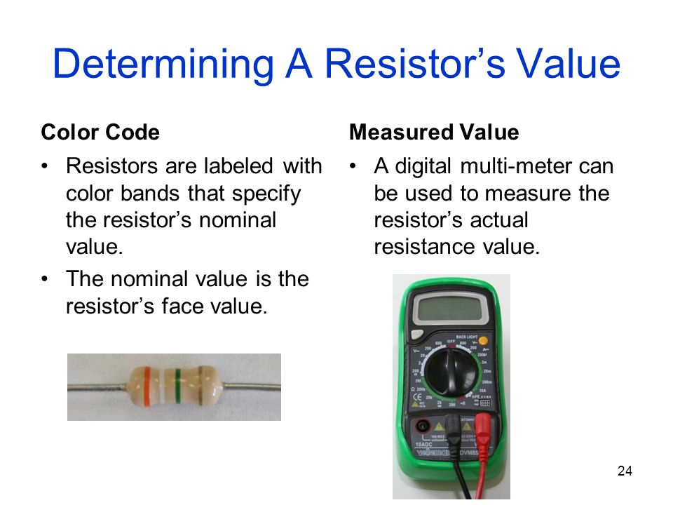 Determining A Resistor's Value Color Code Resistors are labeled with color bands that specify the resistor's nominal value.