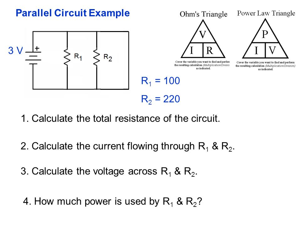 Parallel Circuit Example R 1 = 100 R 2 = V 1.