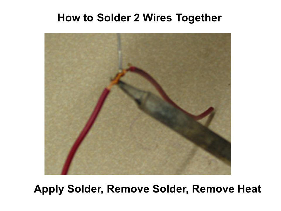 How to Solder 2 Wires Together Apply Solder, Remove Solder, Remove Heat