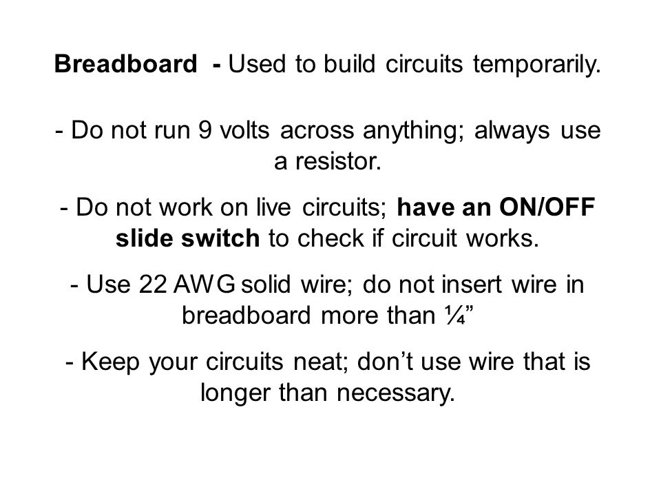 Breadboard - Used to build circuits temporarily.