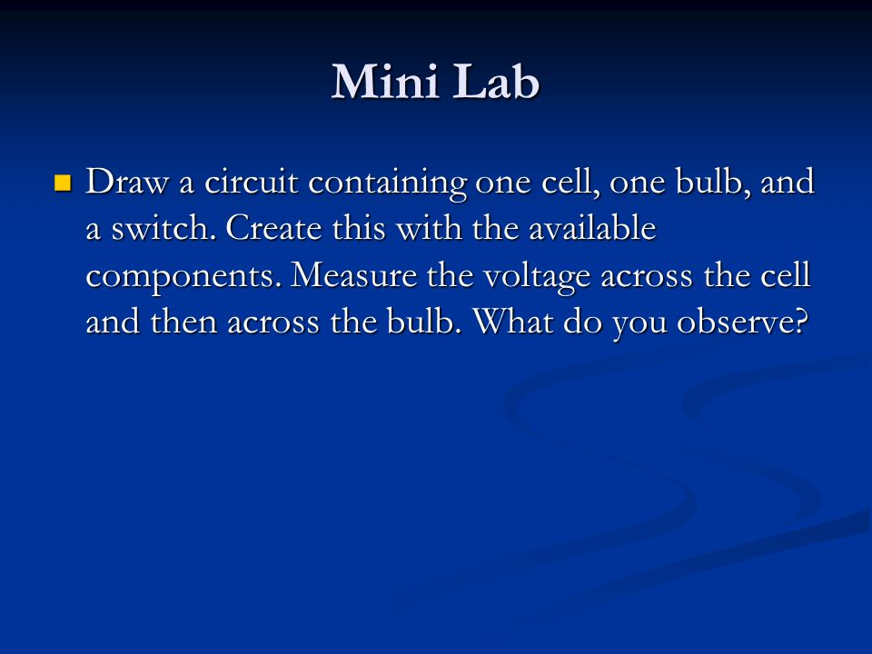 Mini Lab Draw a circuit containing one cell, one bulb, and a switch.