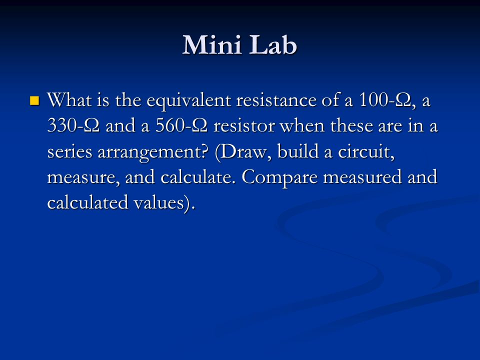 Mini Lab What is the equivalent resistance of a 100-Ω, a 330-Ω and a 560-Ω resistor when these are in a series arrangement.