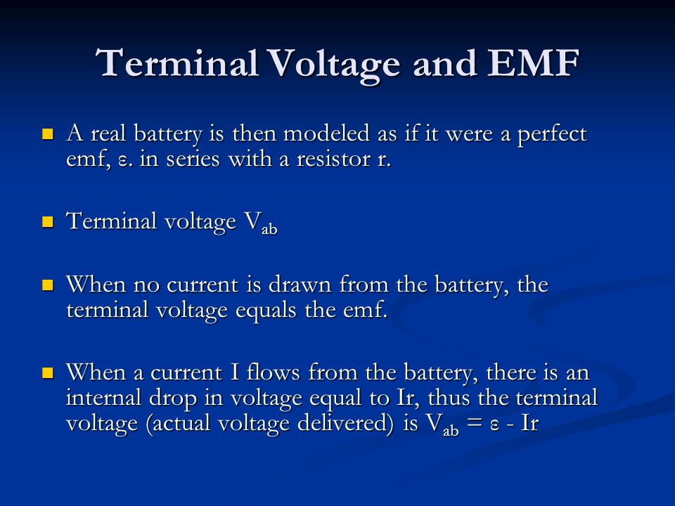Terminal Voltage and EMF A real battery is then modeled as if it were a perfect emf, ε.