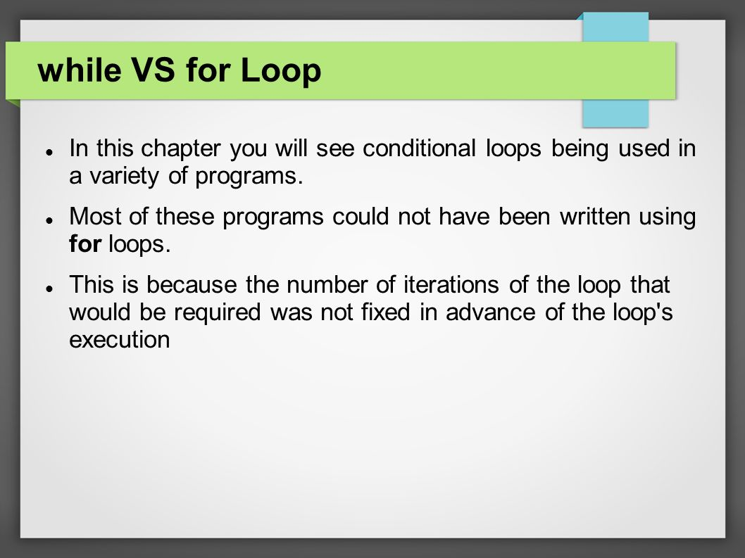 while VS for Loop In this chapter you will see conditional loops being used in a variety of programs.