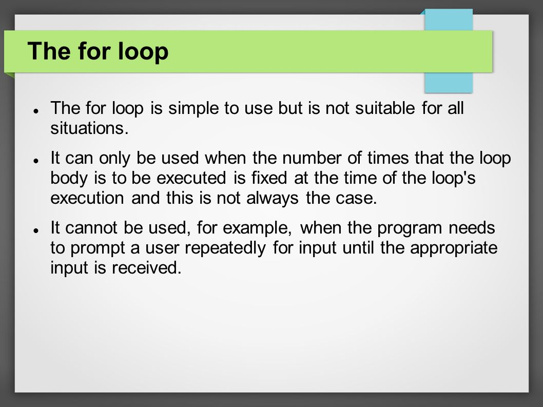 The for loop The for loop is simple to use but is not suitable for all situations.