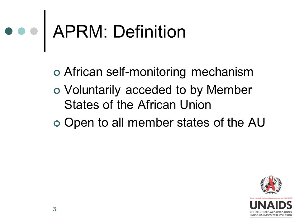 3 APRM: Definition African self-monitoring mechanism Voluntarily acceded to by Member States of the African Union Open to all member states of the AU