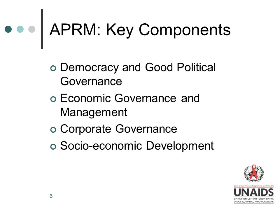 6 APRM: Key Components Democracy and Good Political Governance Economic Governance and Management Corporate Governance Socio-economic Development
