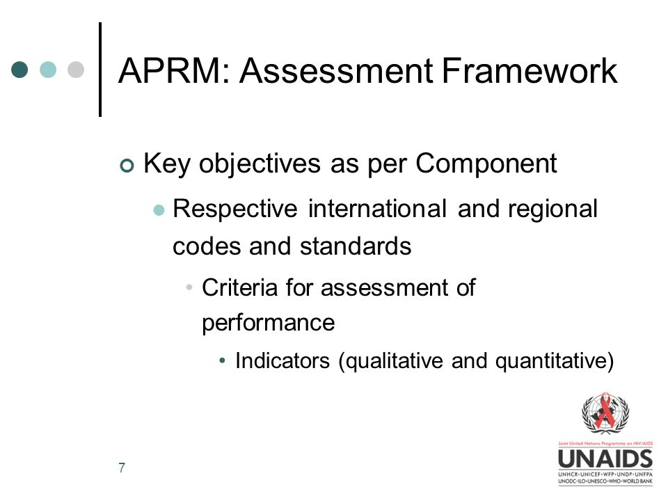 7 APRM: Assessment Framework Key objectives as per Component Respective international and regional codes and standards Criteria for assessment of performance Indicators (qualitative and quantitative)