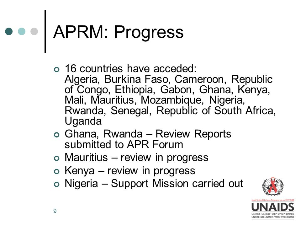 9 APRM: Progress 16 countries have acceded: Algeria, Burkina Faso, Cameroon, Republic of Congo, Ethiopia, Gabon, Ghana, Kenya, Mali, Mauritius, Mozambique, Nigeria, Rwanda, Senegal, Republic of South Africa, Uganda Ghana, Rwanda – Review Reports submitted to APR Forum Mauritius – review in progress Kenya – review in progress Nigeria – Support Mission carried out