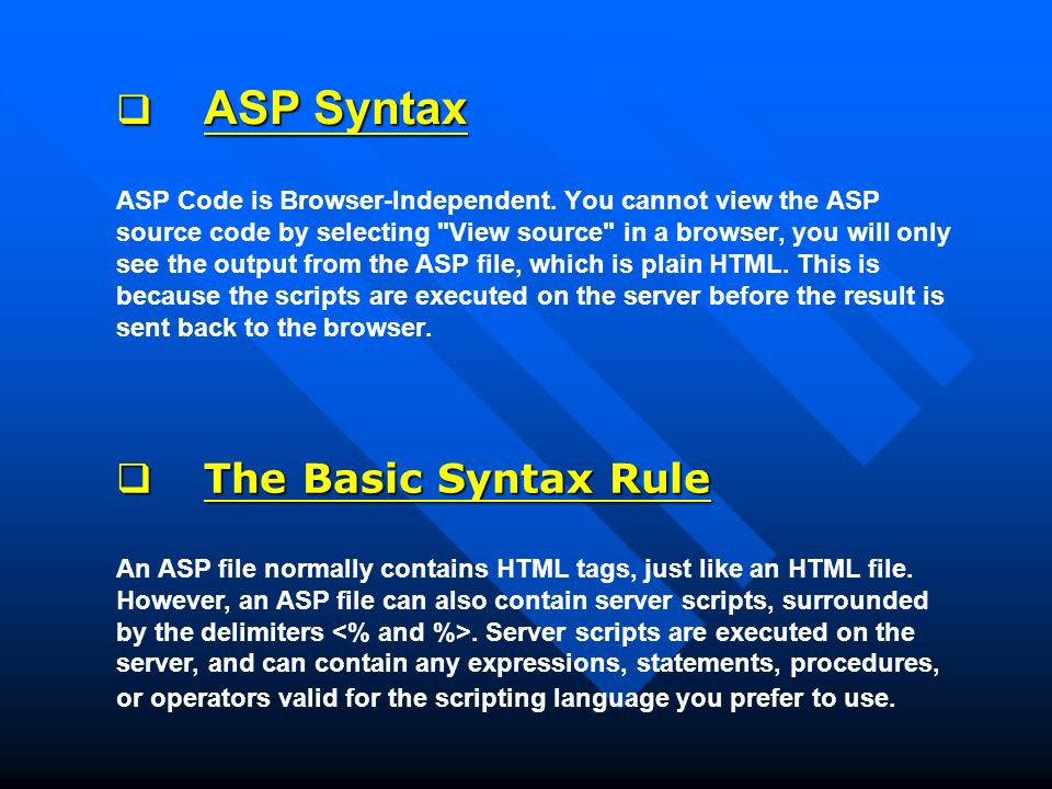  ASP Syntax  ASP Syntax ASP Code is Browser-Independent.