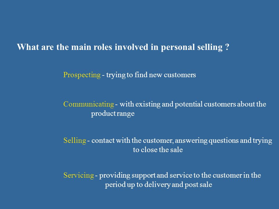 What are the main roles involved in personal selling .