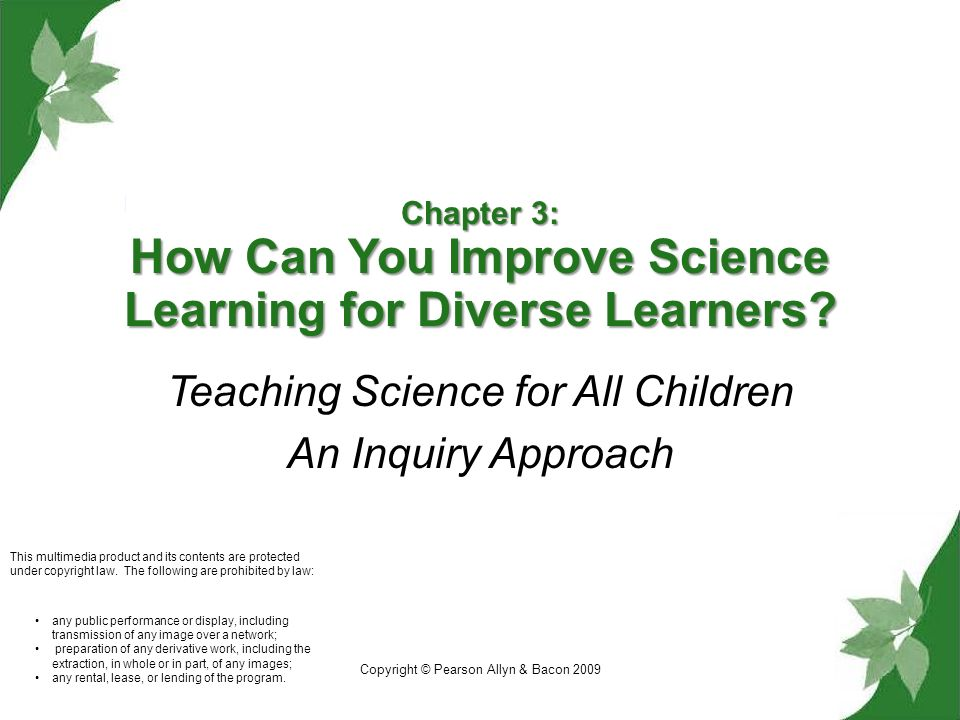 Copyright © Pearson Allyn & Bacon 2009 Chapter 3: How Can You Improve Science Learning for Diverse Learners.