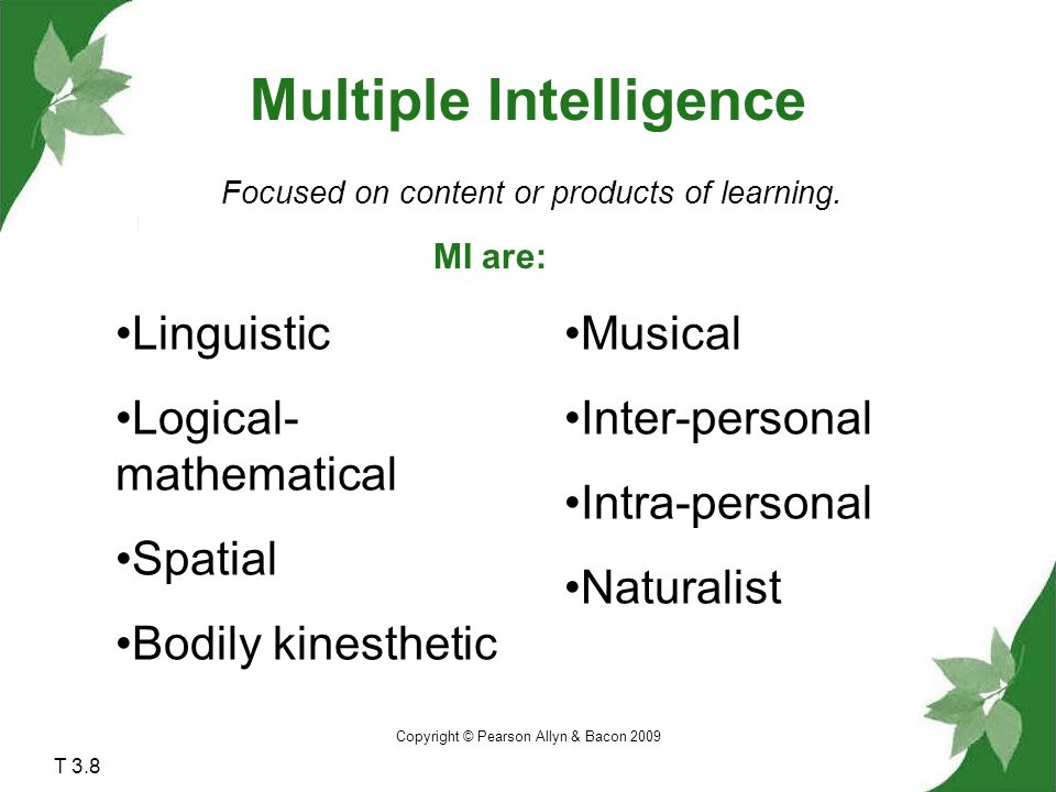 Copyright © Pearson Allyn & Bacon 2009 Multiple Intelligence Focused on content or products of learning.