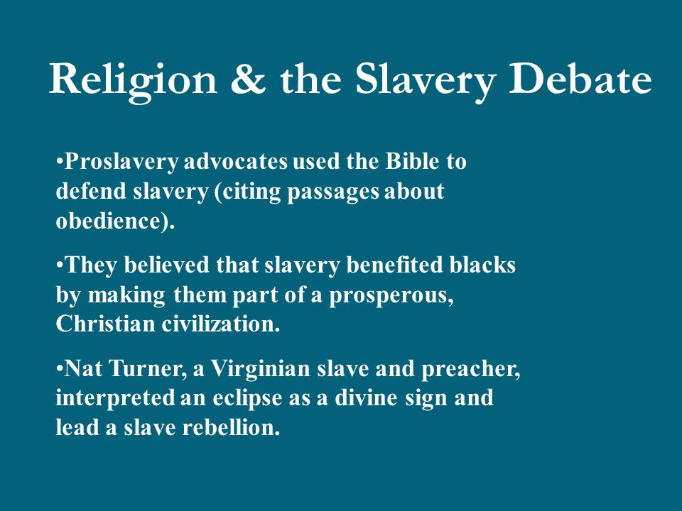 Religion & the Slavery Debate Proslavery advocates used the Bible to defend slavery (citing passages about obedience).