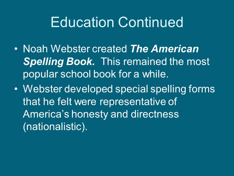 Education Continued Noah Webster created The American Spelling Book.