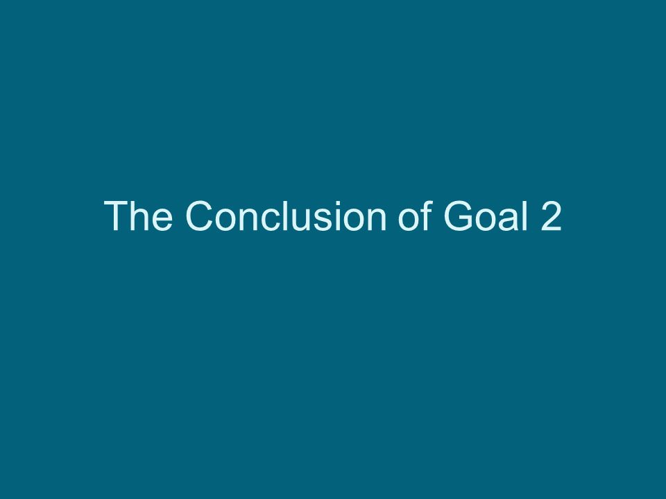The Conclusion of Goal 2