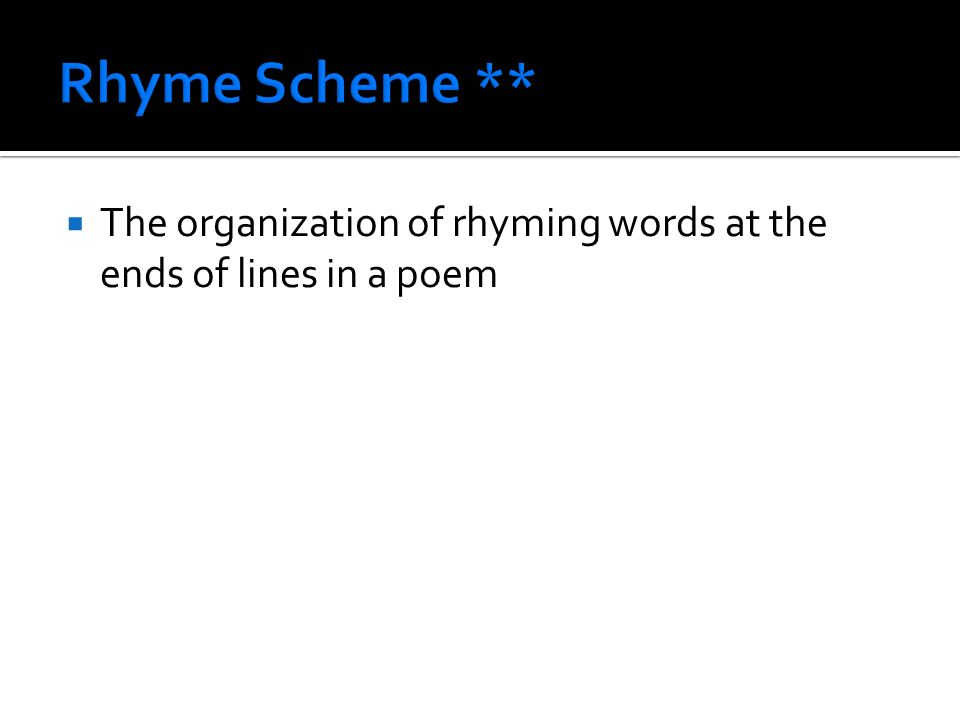  The organization of rhyming words at the ends of lines in a poem