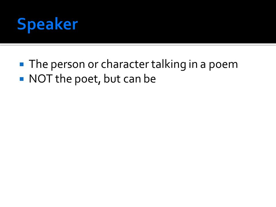  The person or character talking in a poem  NOT the poet, but can be