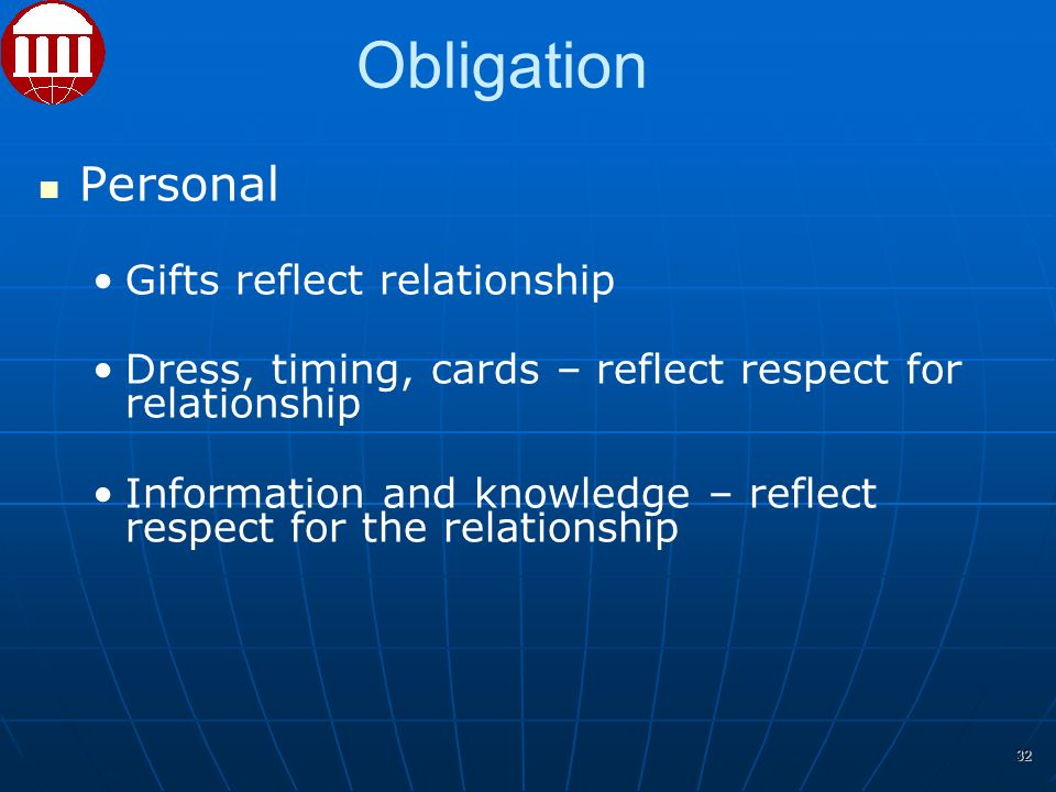 Personal Gifts reflect relationship Dress, timing, cards – reflect respect for relationship Information and knowledge – reflect respect for the relationship 32 Obligation