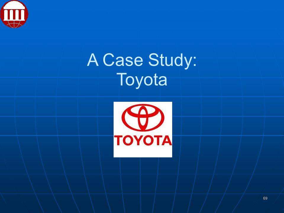 69 A Case Study: Toyota
