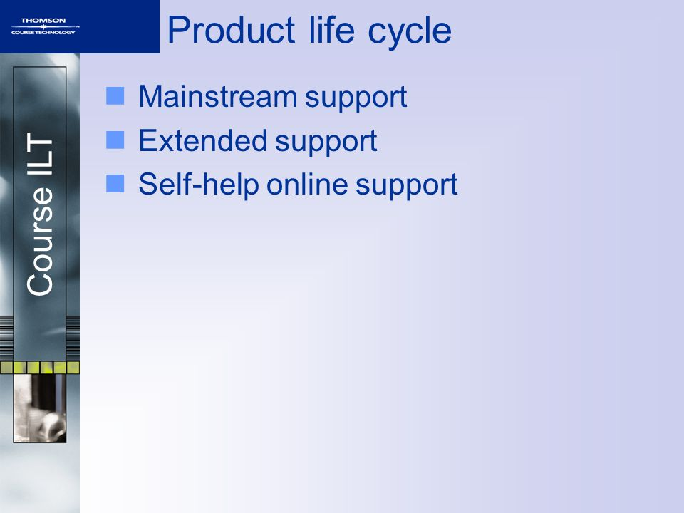 Course ILT Product life cycle Mainstream support Extended support Self-help online support