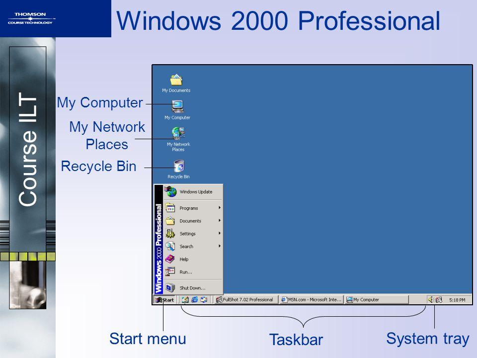 Course ILT Windows 2000 Professional Start menu Taskbar System tray My Computer My Network Places Recycle Bin