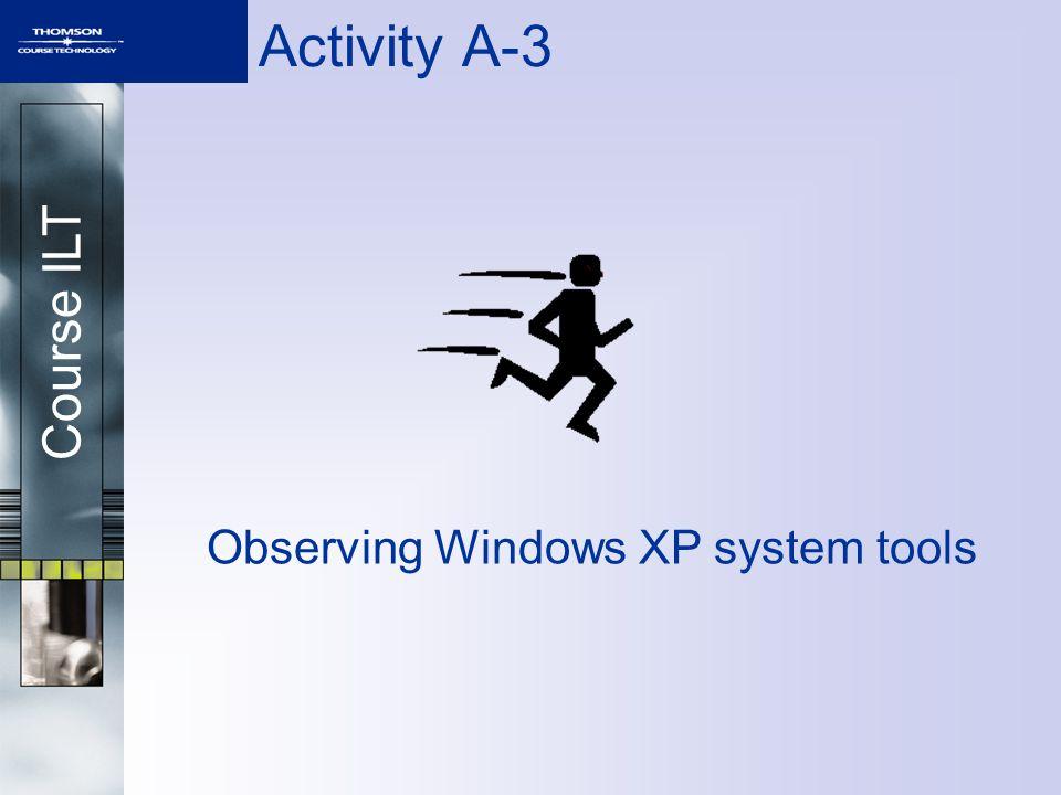 Course ILT Activity A-3 Observing Windows XP system tools