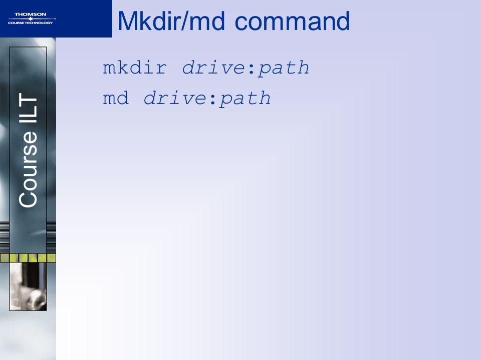 Course ILT Mkdir/md command mkdir drive:path md drive:path
