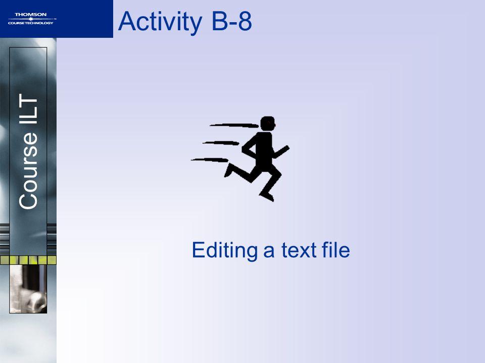 Course ILT Activity B-8 Editing a text file