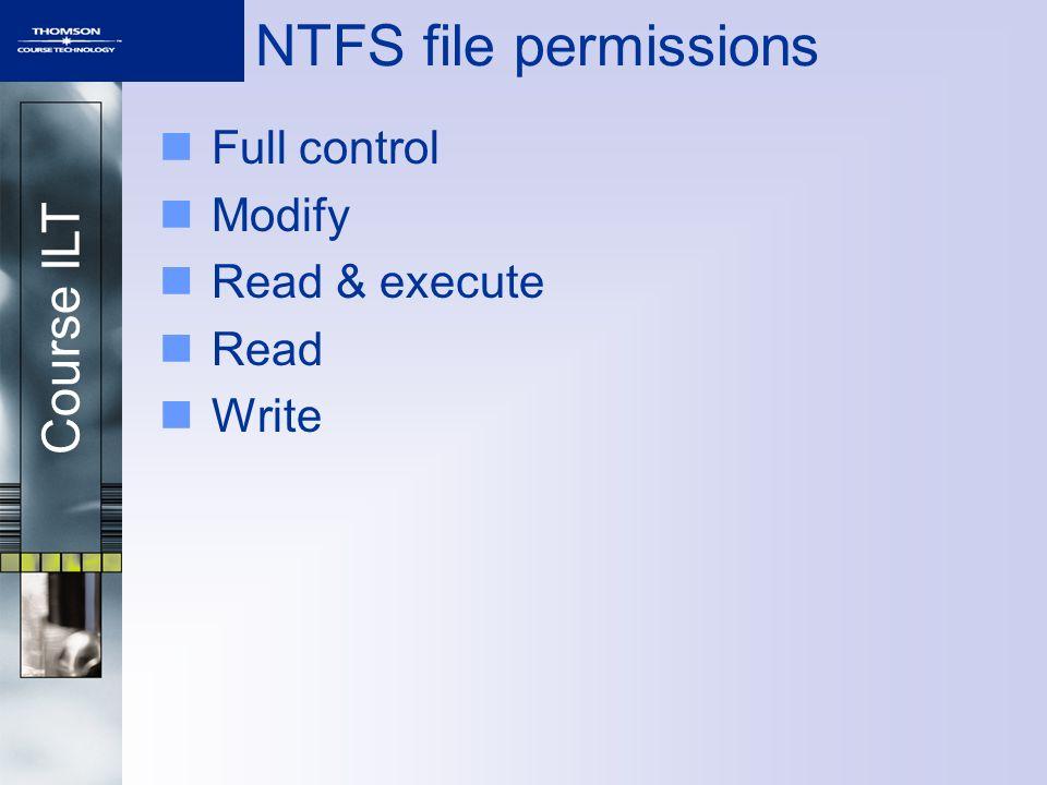 Course ILT NTFS file permissions Full control Modify Read & execute Read Write