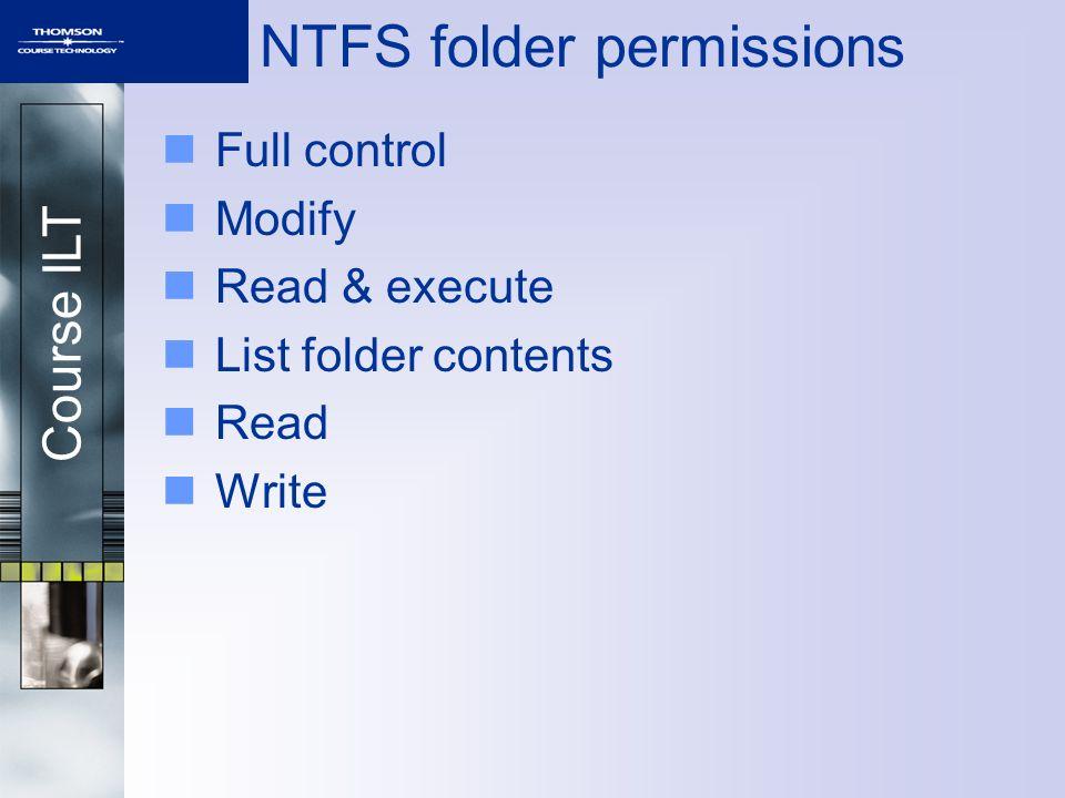 Course ILT NTFS folder permissions Full control Modify Read & execute List folder contents Read Write