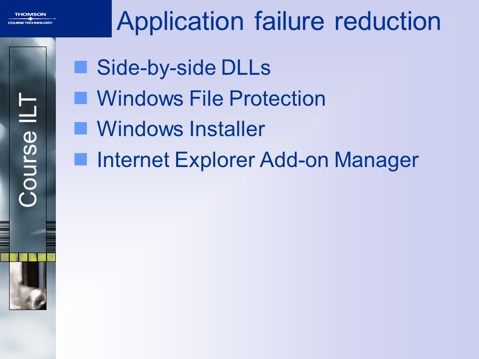 Course ILT Application failure reduction Side-by-side DLLs Windows File Protection Windows Installer Internet Explorer Add-on Manager