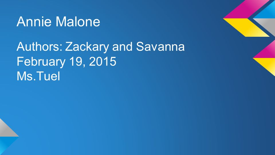 Annie Malone Authors: Zackary and Savanna February 19, 2015 Ms.Tuel