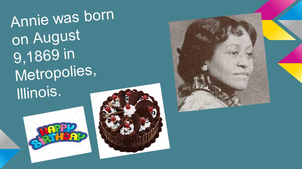 Annie was born on August 9,1869 in Metropolies, Illinois.