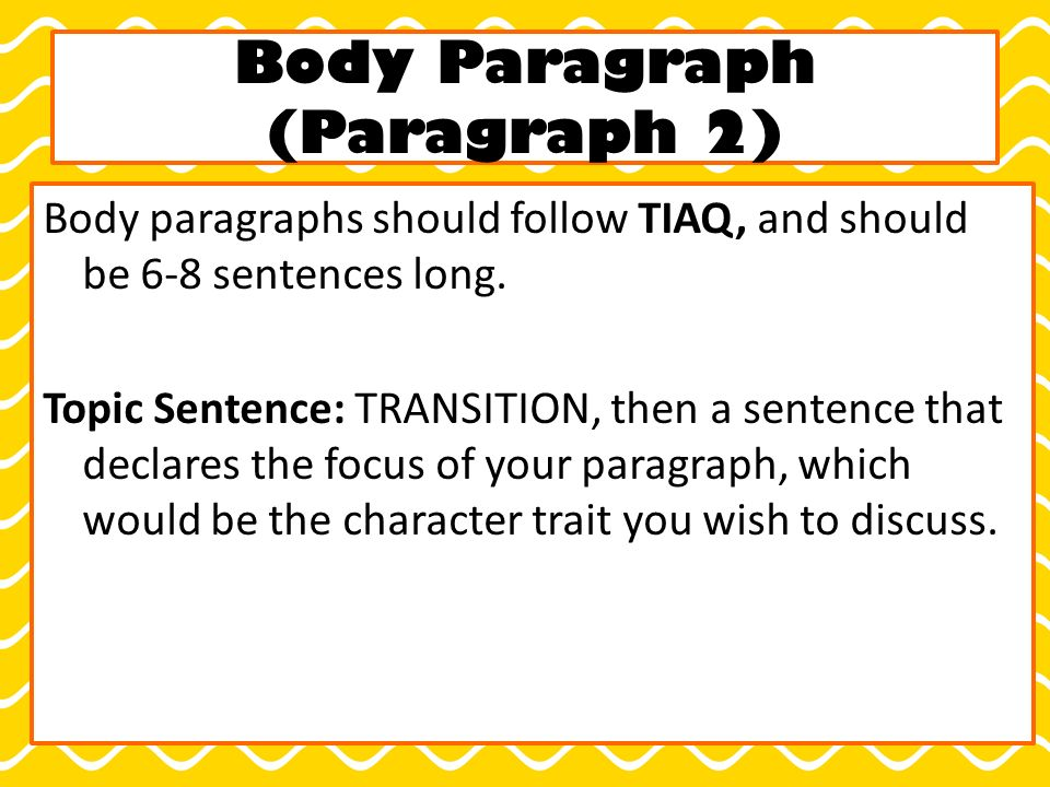 Body Paragraph (Paragraph 2) Body paragraphs should follow TIAQ, and should be 6-8 sentences long.