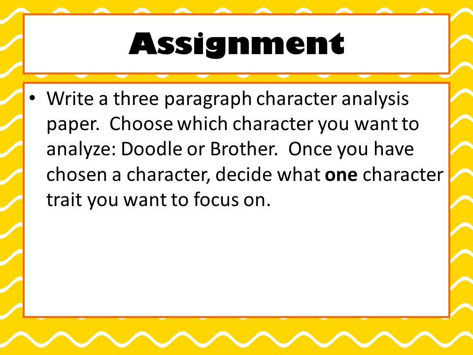 Assignment Write a three paragraph character analysis paper.