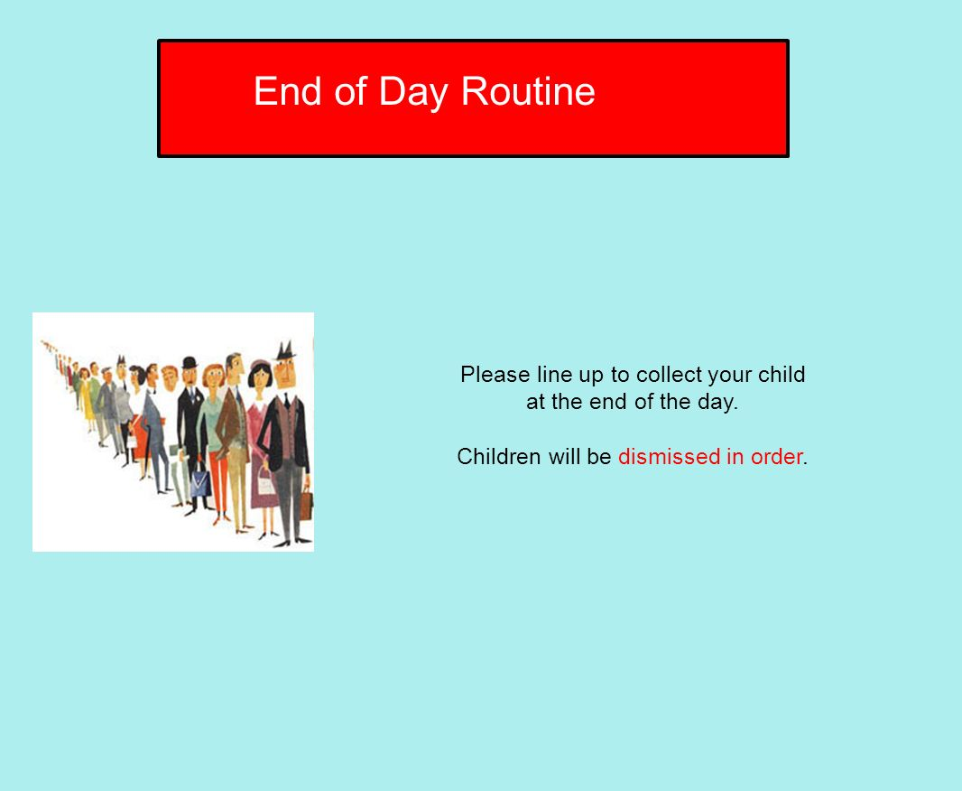 Please line up to collect your child at the end of the day.