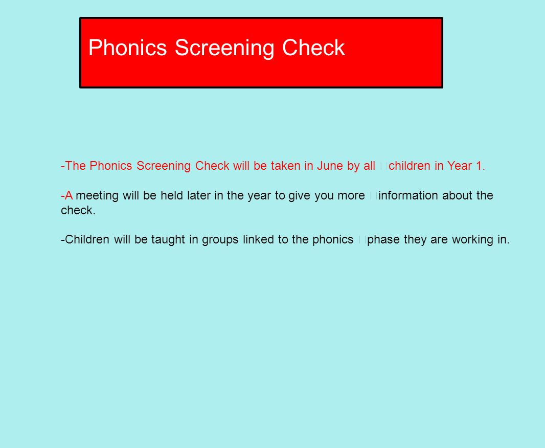 -The Phonics Screening Check will be taken in June by all children in Year 1.