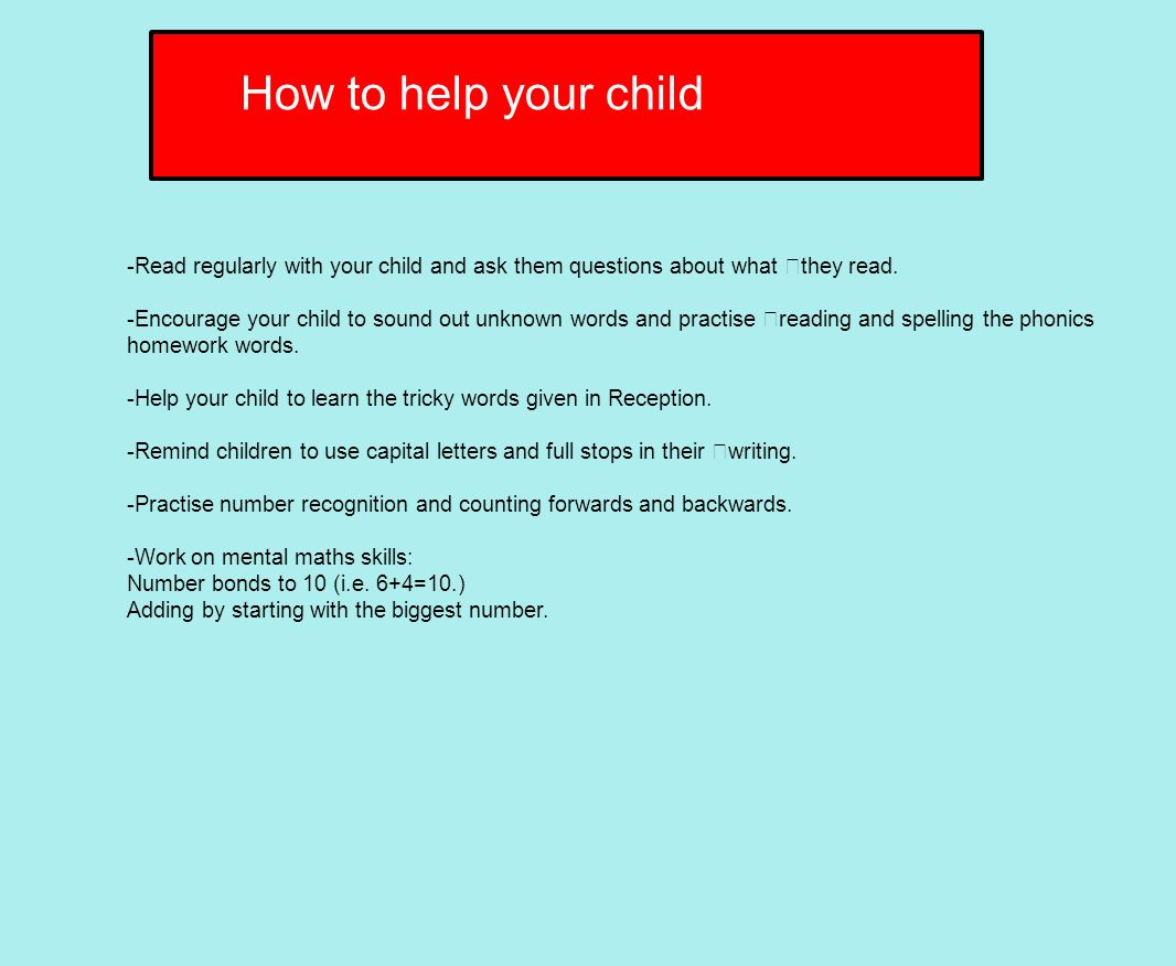 How to help your child -Read regularly with your child and ask them questions about what they read.