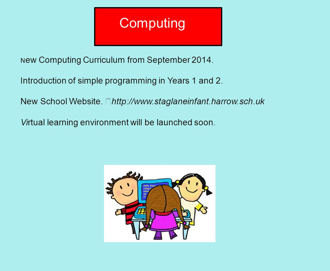 Computing N ew Computing Curriculum from September 2014.