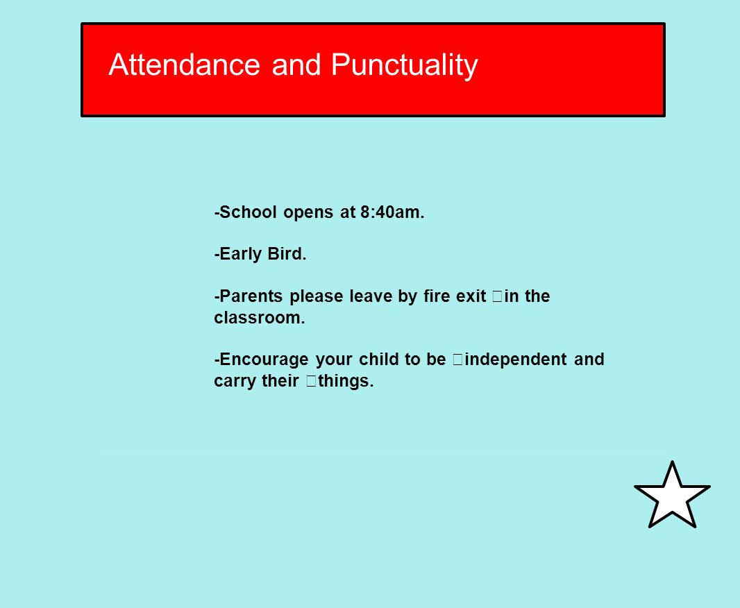 Attendance and Punctuality -Important that children come to school everyday.
