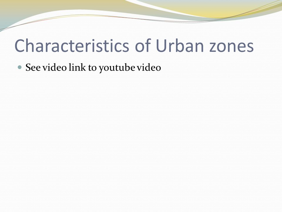 Characteristics of Urban zones See video link to youtube video