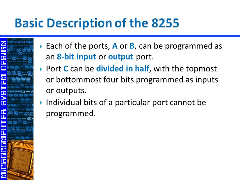  Each of the ports, A or B, can be programmed as an 8-bit input or output port.