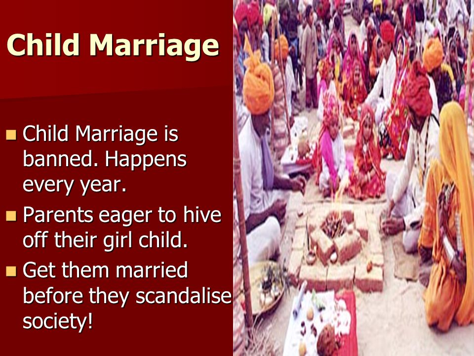 Child Marriage Child Marriage is banned. Happens every year.