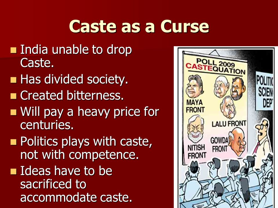 Caste as a Curse India unable to drop Caste. India unable to drop Caste.