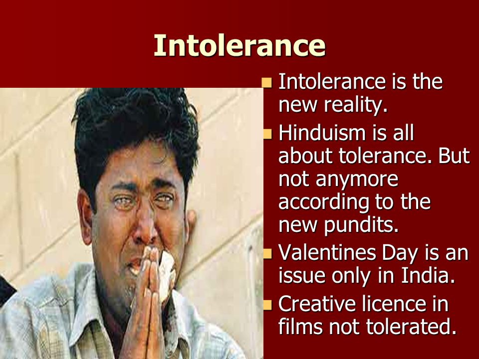 Intolerance Intolerance is the new reality. Intolerance is the new reality.